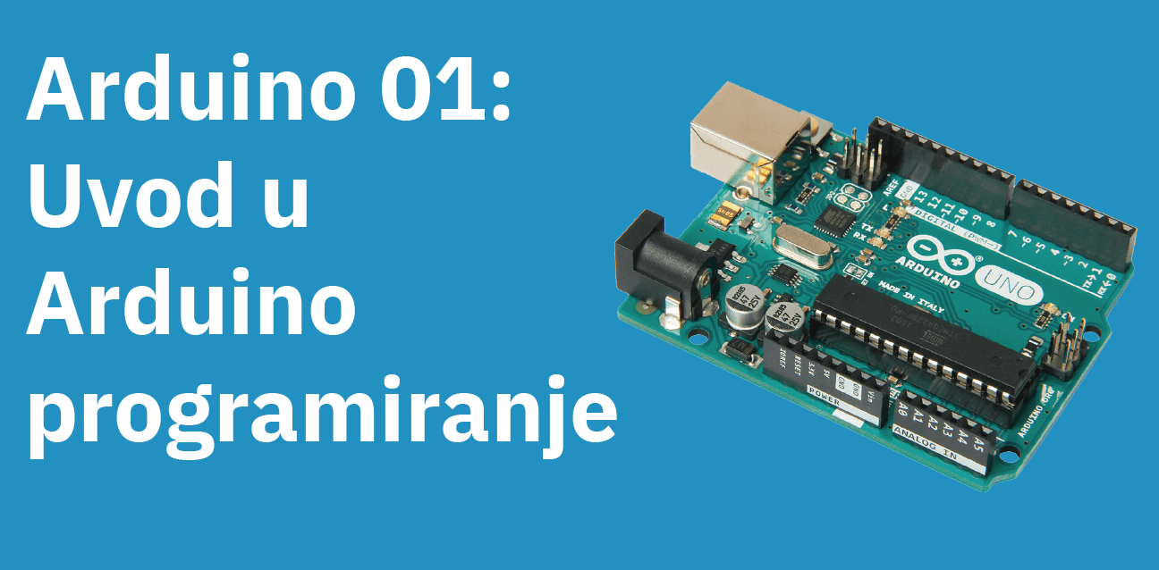 Arduino 01 – Uvod u Arduino programiranje